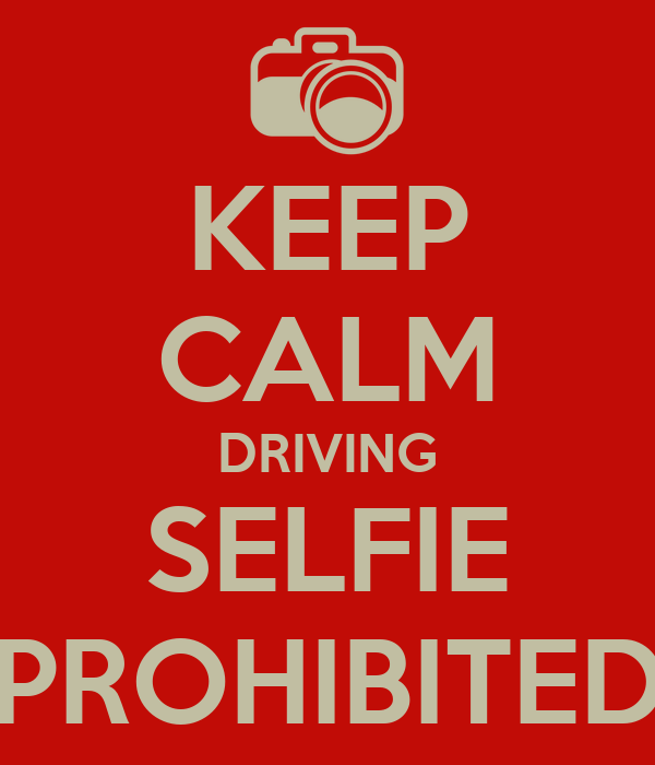 KEEP CALM DRIVING SELFIE PROHIBITED