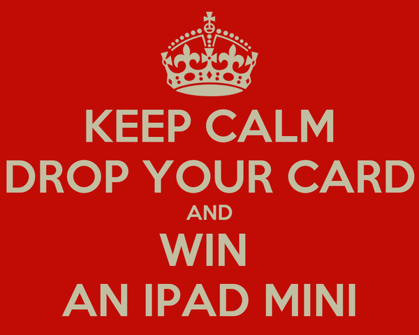 KEEP CALM DROP YOUR CARD AND WIN  AN IPAD MINI