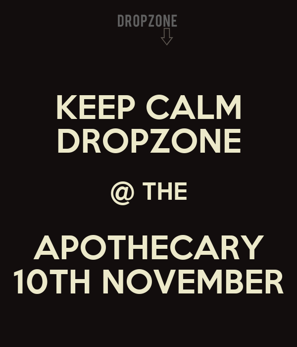KEEP CALM DROPZONE @ THE APOTHECARY 10TH NOVEMBER
