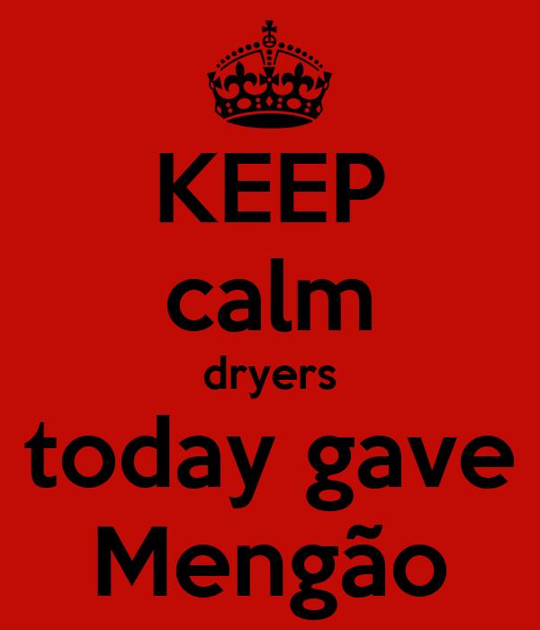 KEEP calm dryers today gave Mengão
