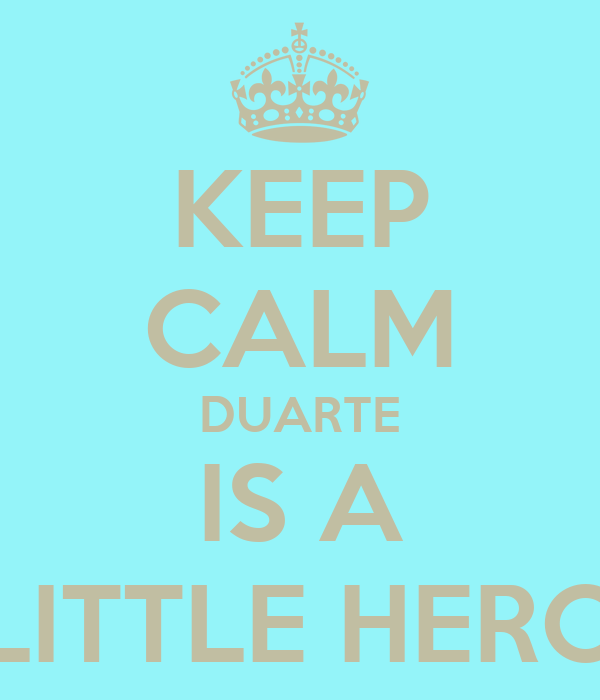 KEEP CALM DUARTE IS A LITTLE HERO