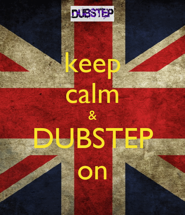 keep calm & DUBSTEP on