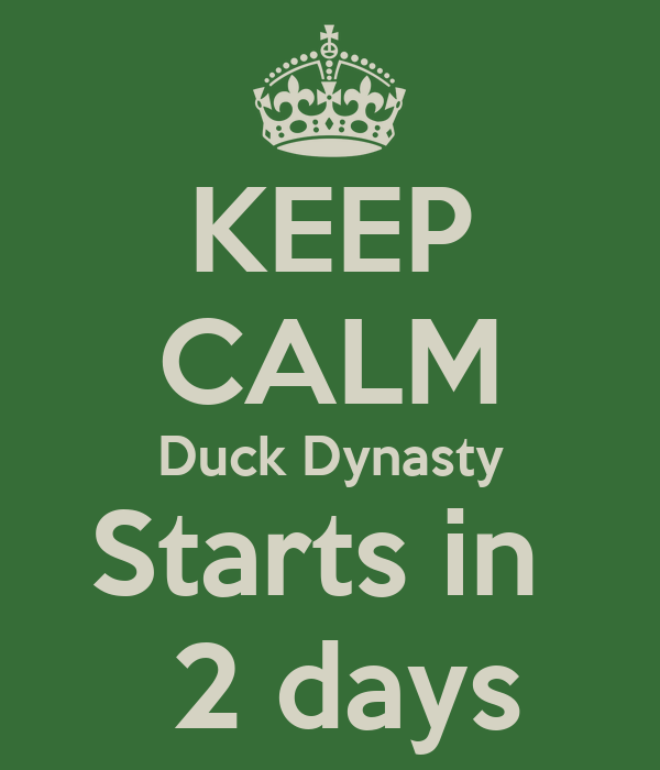 KEEP CALM Duck Dynasty Starts in   2 days