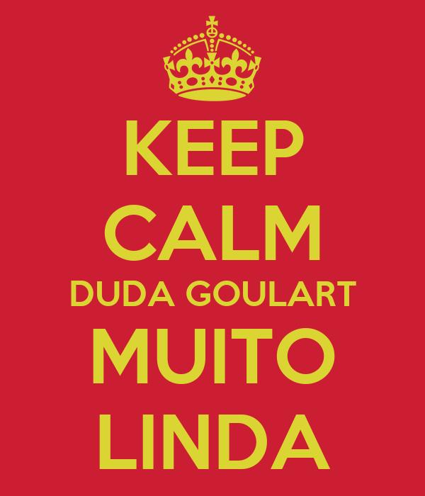 KEEP CALM DUDA GOULART MUITO LINDA