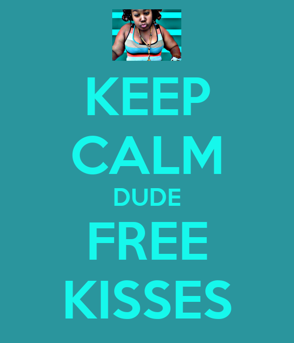 KEEP CALM DUDE FREE KISSES