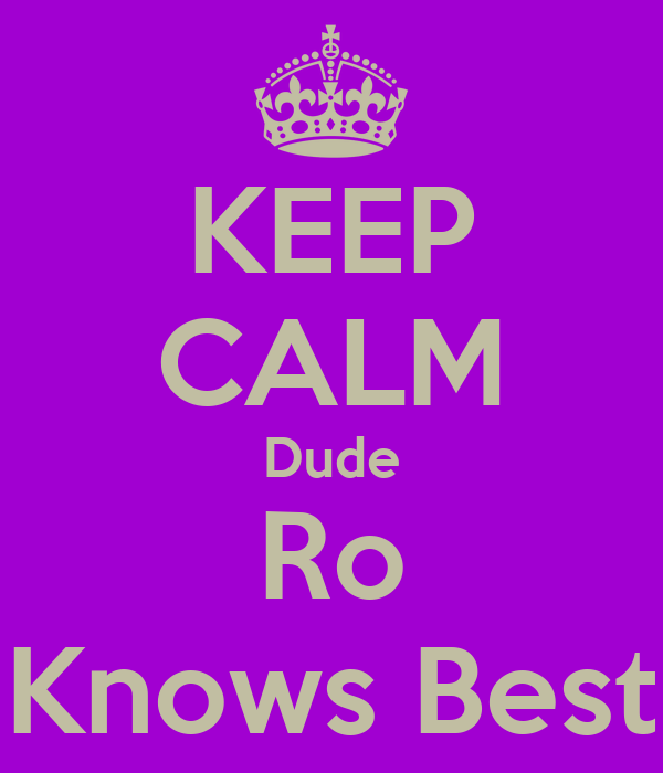 KEEP CALM Dude Ro Knows Best