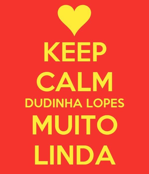 KEEP CALM DUDINHA LOPES MUITO LINDA