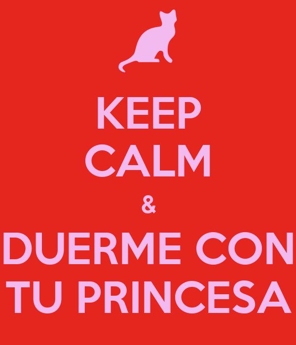 KEEP CALM & DUERME CON TU PRINCESA