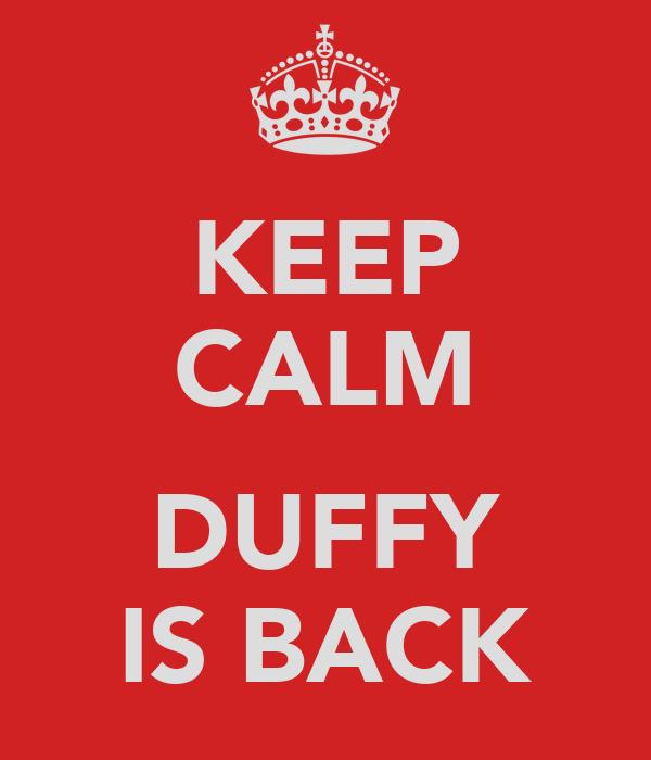 KEEP CALM  DUFFY IS BACK