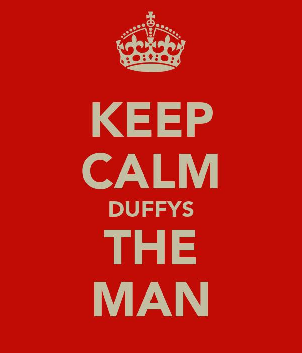 KEEP CALM DUFFYS THE MAN