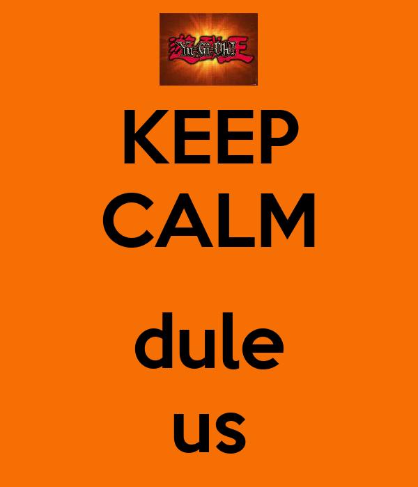 KEEP CALM  dule us