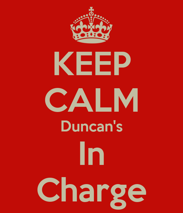 KEEP CALM Duncan's In Charge