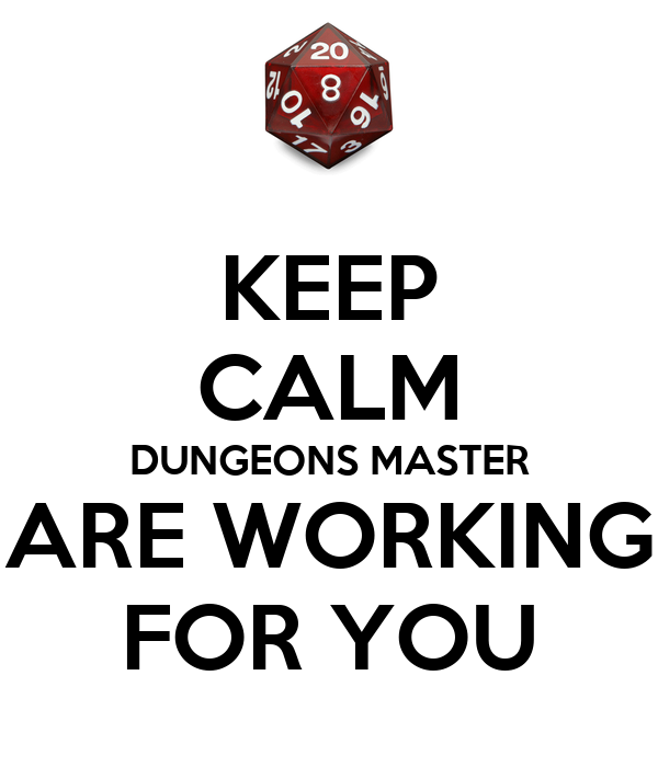 KEEP CALM DUNGEONS MASTER ARE WORKING FOR YOU