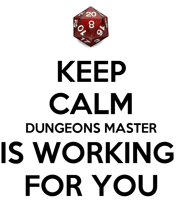 KEEP CALM DUNGEONS MASTER IS WORKING  FOR YOU
