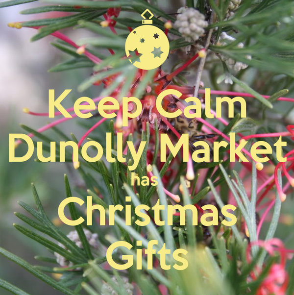 Keep Calm Dunolly Market has  Christmas Gifts