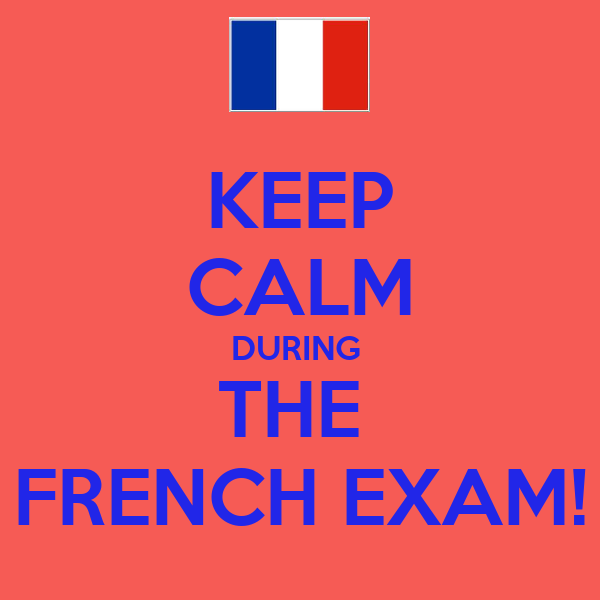 KEEP CALM DURING  THE  FRENCH EXAM!