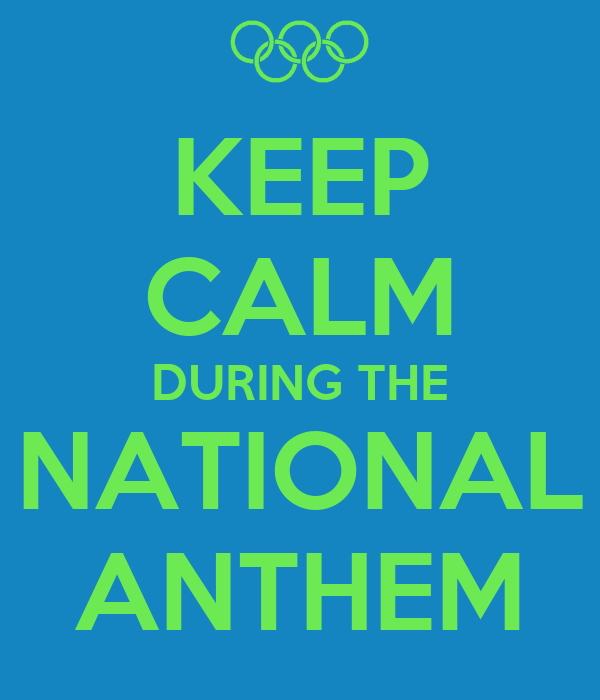 KEEP CALM DURING THE NATIONAL ANTHEM