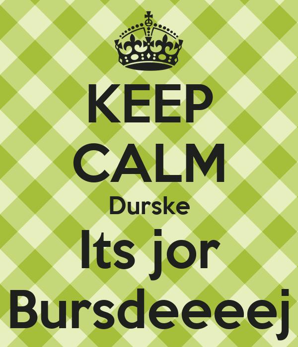 KEEP CALM Durske Its jor Bursdeeeej