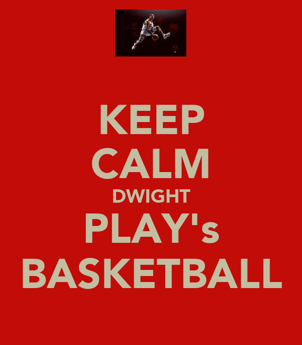 KEEP CALM DWIGHT PLAY's BASKETBALL