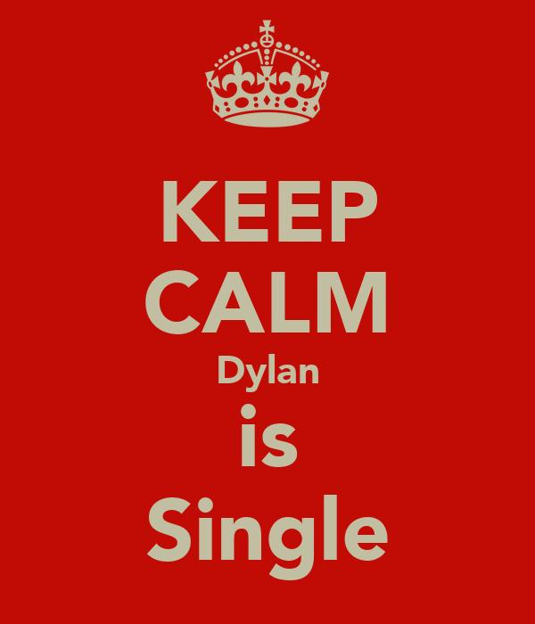 KEEP CALM Dylan is Single