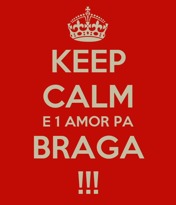 KEEP CALM E 1 AMOR PA BRAGA !!!