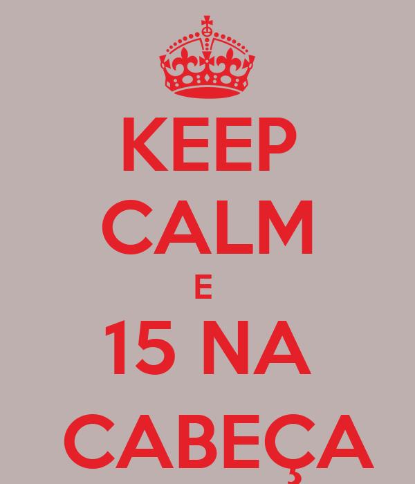 KEEP CALM E  15 NA  CABEÇA