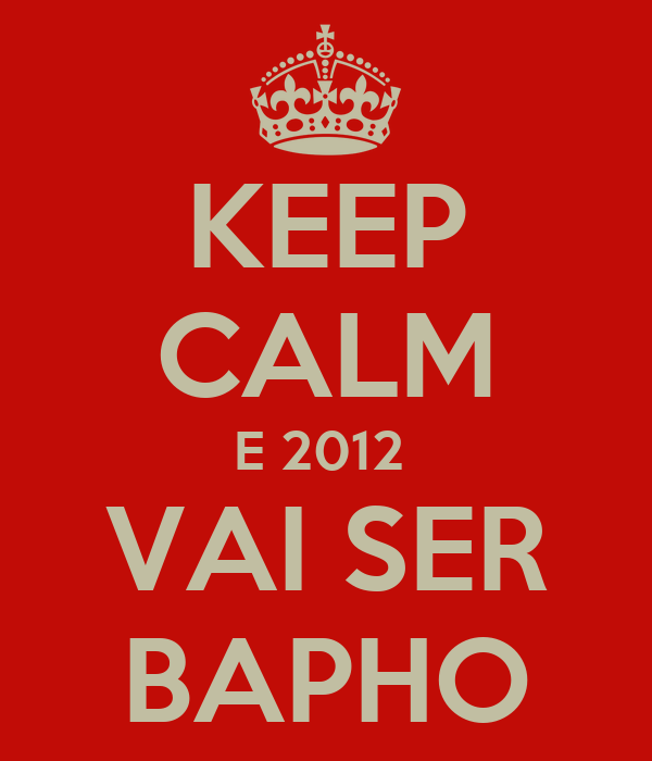 KEEP CALM E 2012  VAI SER BAPHO
