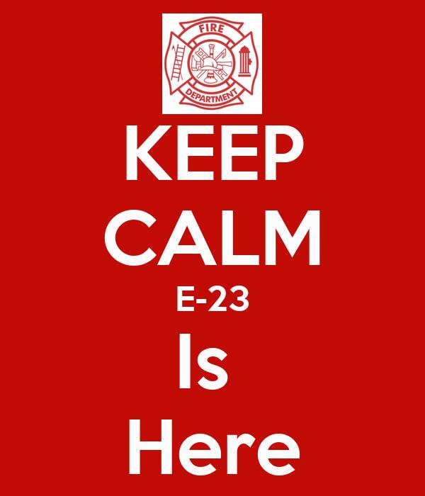 KEEP CALM E-23 Is  Here