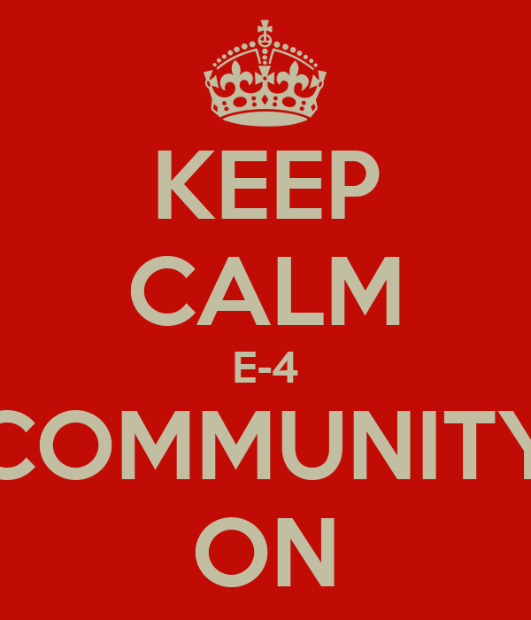 KEEP CALM E-4 COMMUNITY ON