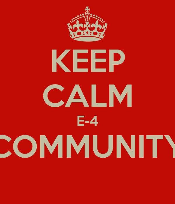 KEEP CALM E-4 COMMUNITY