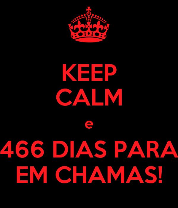 KEEP CALM e 466 DIAS PARA EM CHAMAS!