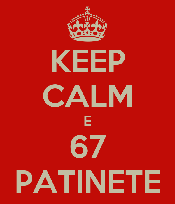 KEEP CALM E 67 PATINETE