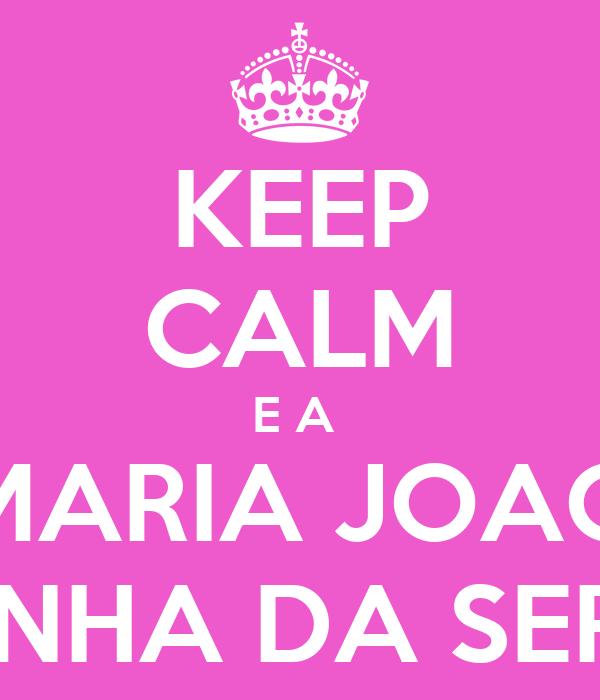 KEEP CALM E A  MARIA JOAO É A RAINHA DA SERRINHA