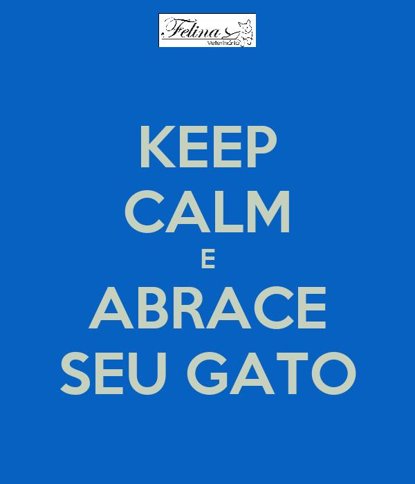 KEEP CALM E ABRACE SEU GATO