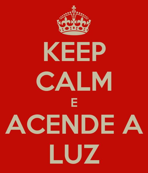 KEEP CALM E ACENDE A LUZ