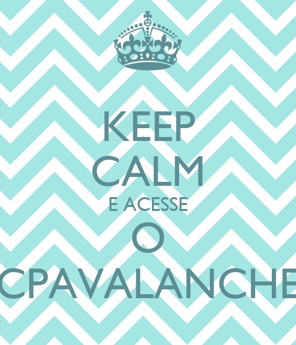 KEEP CALM E ACESSE O CPAVALANCHE