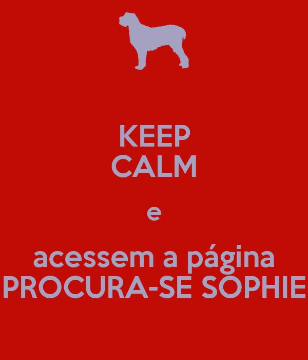 KEEP CALM e acessem a página PROCURA-SE SOPHIE