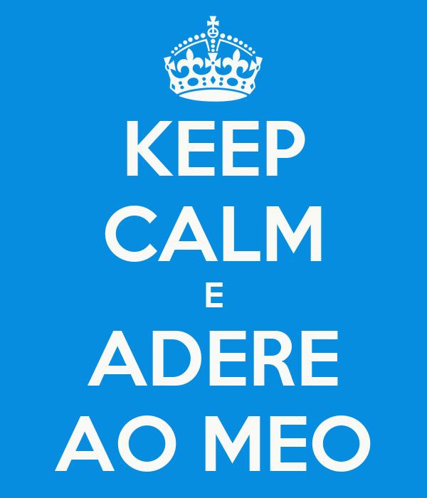 KEEP CALM E ADERE AO MEO