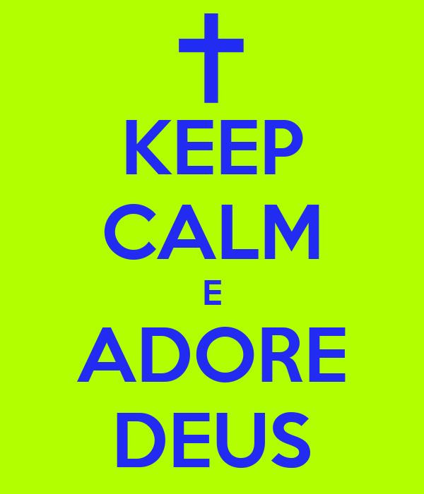KEEP CALM E ADORE DEUS
