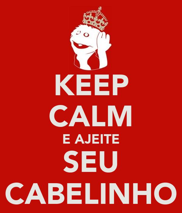 KEEP CALM E AJEITE SEU CABELINHO