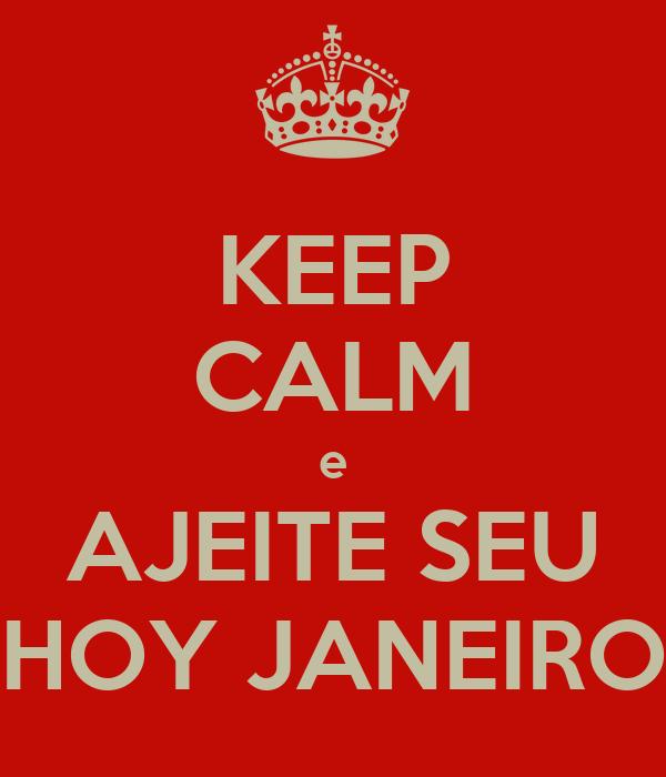"""KEEP CALM e AJEITE SEU """"HOY JANEIRO"""""""