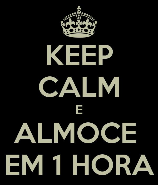 KEEP CALM E ALMOCE  EM 1 HORA