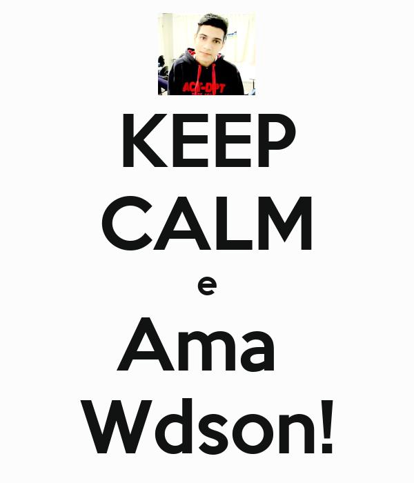 KEEP CALM e Ama  Wdson!