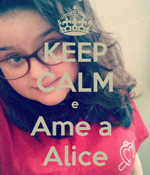 KEEP CALM e Ame a  Alice