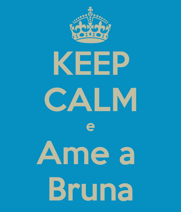 KEEP CALM e Ame a  Bruna