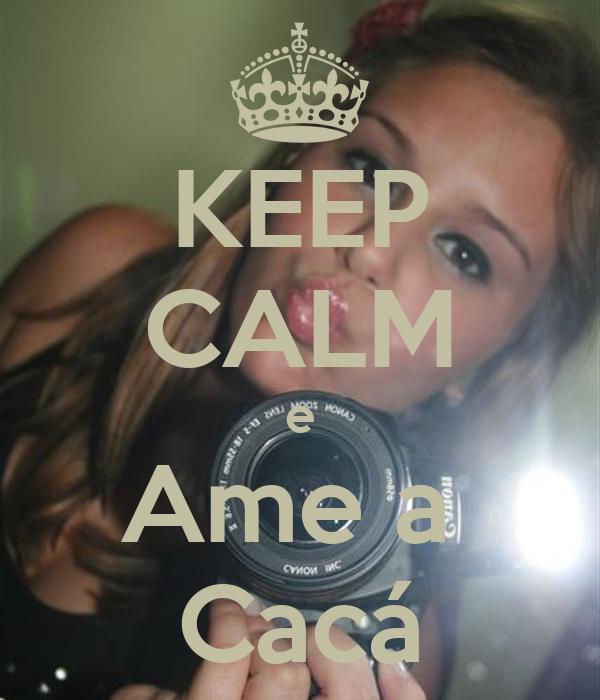 KEEP CALM e Ame a  Cacá