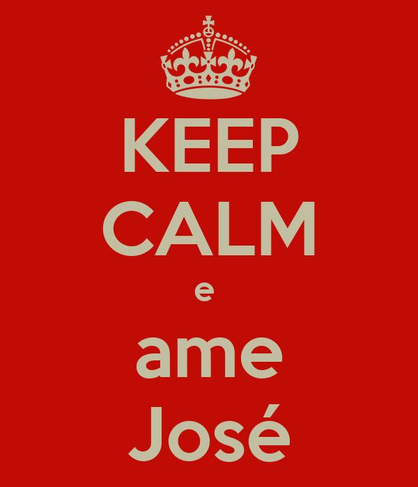 KEEP CALM e  ame José