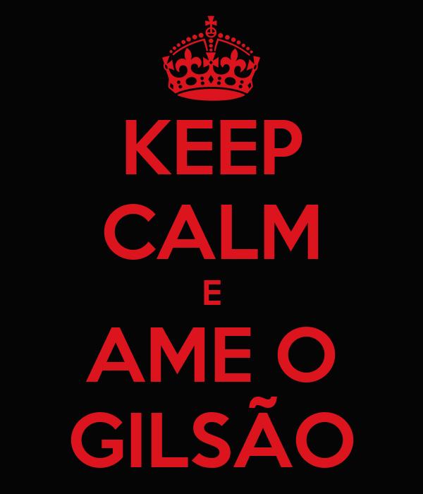 KEEP CALM E AME O GILSÃO