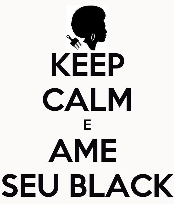 KEEP CALM E AME  SEU BLACK