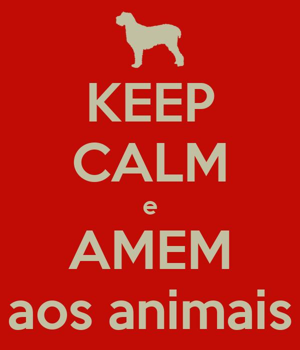 KEEP CALM e AMEM aos animais